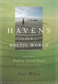 Havens in a Hectic World - Finding Sacred Places, by Star Weiss